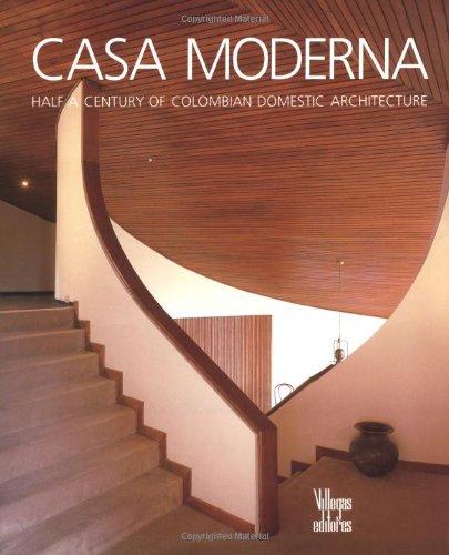 Casa Moderna: Half a Century of Colombian Domestic Architecture: Half a Century of Domestic Architucture