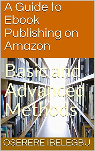 A Guide to Ebook Publishing on Amazon: Basic and Advanced Methods (English Edition)