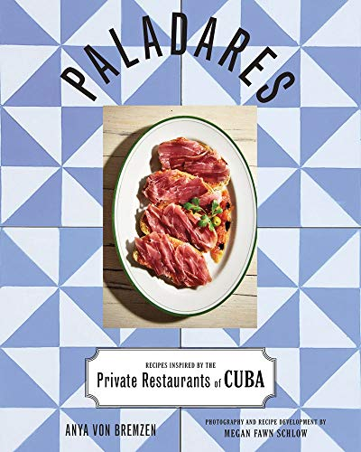 Paladares: Recipes from the Private Restaurants, Home Kitchens, and Streets of Cuba