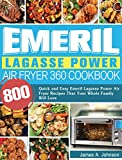 Emeril Lagasse Power Air Fryer 360 Cookbook: 800 Quick and Easy Emeril Lagasse Power Air Fryer Recipes That Your Whole Family Will Love