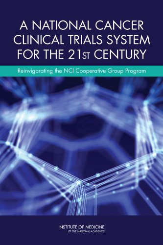 A National Cancer Clinical Trials System for the 21st Century: Reinvigorating the NCI Cooperative Group Program