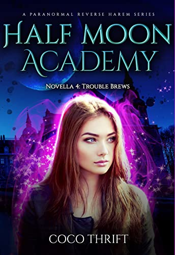Half Moon Academy: Trouble Brews (Novella 4): Reverse Harem Paranormal Academy Romance by [Coco  Thrift]