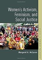 Women's Activism, Feminism, and Social Justice (Studies in Feminist Philosophy)