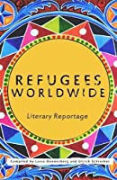 Refugees Worldwide: Literary Reportage