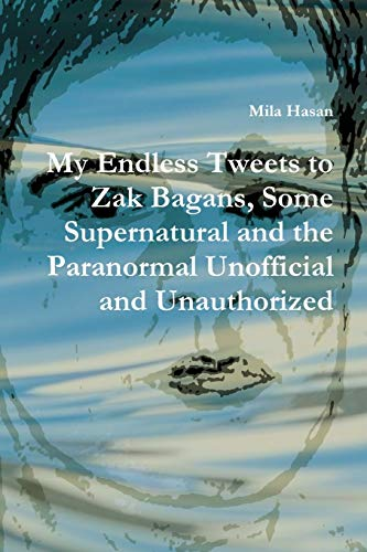 My Endless Tweets to Zak Bagans, Some Supernatural and the Paranormal Unofficial and Unauthorized
