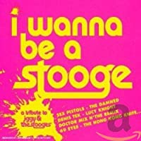 I Wanna Be a Stooge: A Tribute to Igy Pop & The Stooges
