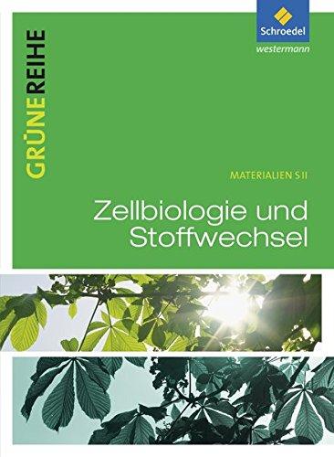 Grüne Reihe: Zellbiologie und Stoffwechsel: Schülerband: Materialien für den Sekundarbereich II - Ausgabe 2012 / Schülerband (Grüne Reihe: Materialien für den Sekundarbereich II - Ausgabe 2012)