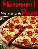 Miammmm Mes recettes de Pizzas: Cuisinez de délicieux plats Italiens | Grand format 155 pages | Avec fiches détaillées pour toutes vos recettes |