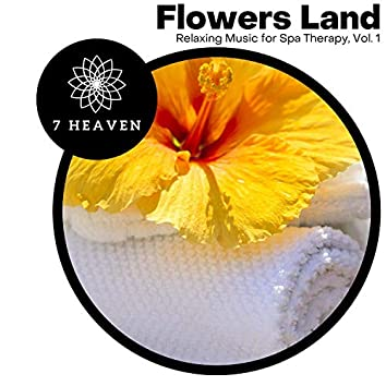 Flowers Land - Relaxing Music For Spa Therapy, Vol. 1