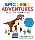 Epic LEGO Adventures with Bricks You Already Have: Build Crazy Worlds Where Aliens Live on the Moon,...