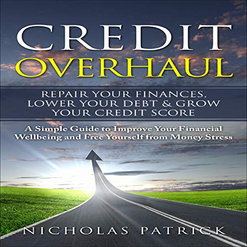 Credit Overhaul: Repair Your Finances, Lower Your Debt & Grow Your Credit Score audiobook cover art