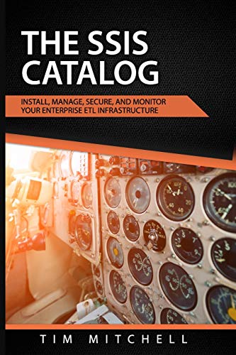The SSIS Catalog: Install, Manage, Secure, and Monitor your Enterprise ETL Infrastructure