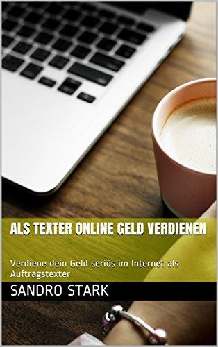 Als Texter online Geld verdienen: Verdiene dein Geld seriös im Internet als Auftragstexter