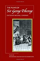 The Plays of George Etherege (Plays by Renaissance and Restoration Dramatists)