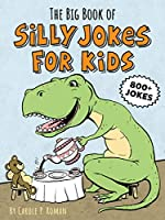 The Big Book of Silly Jokes for Kids: 800 + Knock-Knocks, Tongue Twisters, Silly Stats, and More!