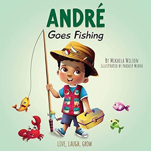 André Goes Fishing: A Story About the Magic of Imagination for Kids Ages 2-8 (Live, Laugh, Grow)