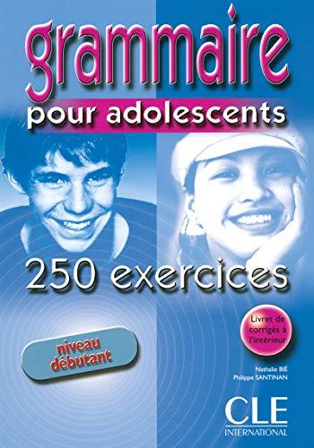 Grammaire Pour Adolescents 250 Exercises Textbook + Key (Beginner) (Le nouvel entraînez-vous) (French Edition)