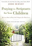 Praying the Scriptures for Your Children 20th Anniversary Edition: Discover How to Pray God s Purpose for Their Lives