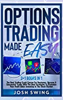 Options Trading Made Easy 3+1 BOOKS IN 1: The Best Trading Crash Course For Beginners. Become A Successful Trader With The Best Strategies To Maximize Your Profit When Investing In The Stock Market