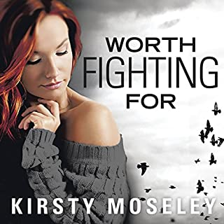 Worth Fighting For                   By:                                                                                                                                 Kirsty Moseley                               Narrated by:                                                                                                                                 Caitlin Elizabeth,                                                                                        Michael Crouch                      Length: 10 hrs and 7 mins     2 ratings     Overall 4.5