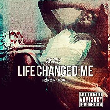 Life Changed Me