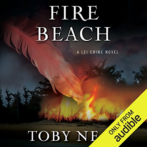 Fire Beach                   By:                                                                                                                                 Toby Neal                               Narrated by:                                                                                                                                 Sara Malia Hatfield                      Length: 6 hrs and 30 mins     34 ratings     Overall 4.6