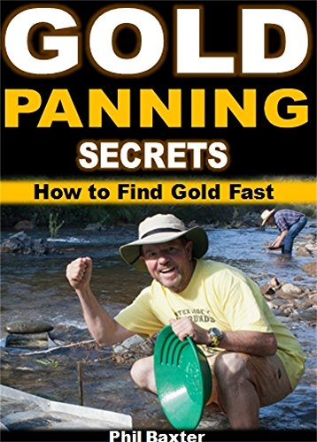 Gold Panning Secrets: How to Find Gold Fast (English Edition)
