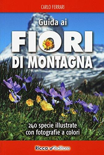 Guida ai fiori di montagna. Ediz. a colori