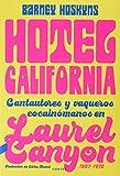 Hotel California: Cantautores y vaqueros cocainómanos en Laurel Canyon, 1967-1976