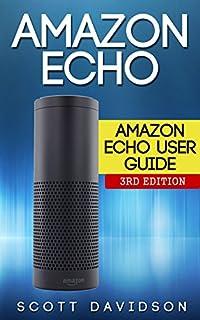 Amazon Echo: Amazon Echo User Guide (Technology,Mobile, Communication, kindle, alexa, computer, hardware) (B00WGZ3EE6)   Amazon price tracker / tracking, Amazon price history charts, Amazon price watches, Amazon price drop alerts