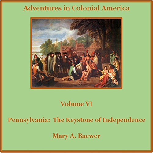 Pennsylvania: The Keystone of Independence     Adventures in Colonial America Volume 6              By:                                                                                                                                 Mary A Baewer                               Narrated by:                                                                                                                                 Deren Hansen                      Length: 6 hrs and 21 mins     4 ratings     Overall 4.3