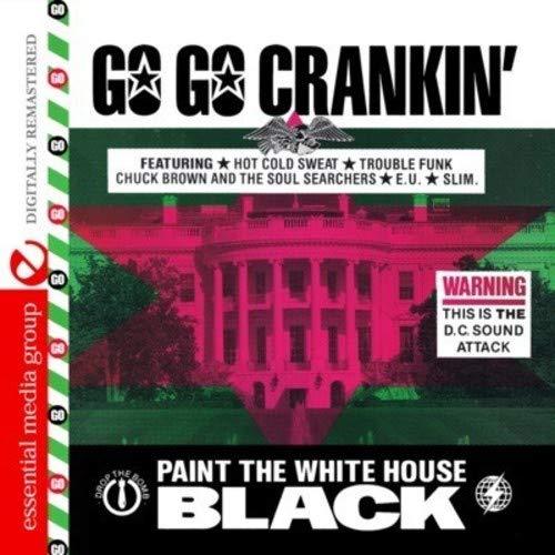 Go Go Crankin' - Paint The White House Black (Digitally Remastered)