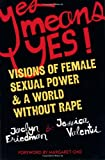 Yes Means Yes: Visions of Female Sexual Power and a World Without Rape- Various