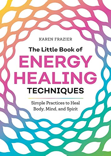 Compare Textbook Prices for The Little Book of Energy Healing Techniques: Simple Practices to Heal Body, Mind, and Spirit  ISBN 9781641525480 by Frazier, Karen