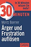 30 Minuten Ärger und Frustration auflösen