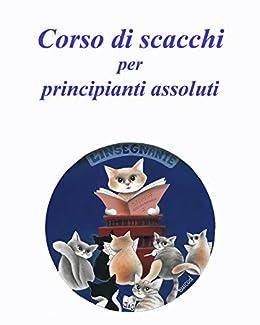 Corso di scacchi per principianti assoluti adulti: (e per i loro istruttori) (Italian Edition) by [Rodolfo Pardi, Evelyne Nicod]