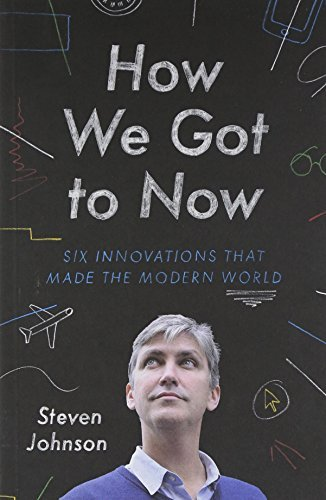 How We Got to Now: Six innovations that made the modern world by Steven Johnson (2014-09-30)
