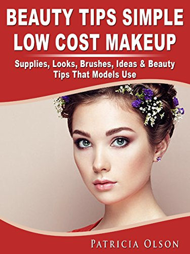 Beauty Tips Simple Low Cost Makeup Supplies, Looks, Brushes, Ideas & Beauty Tips That Models Use (English Edition)
