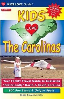 Kids Love The Carolinas: Your Family Travel Guide to Exploring 34;Kid-Friendly34; North & South Carolina: 800 Fun Stops & ...