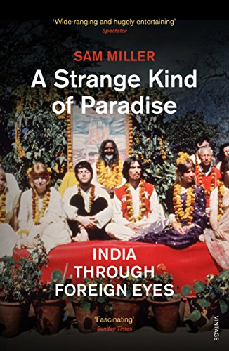 A Strange Kind of Paradise: India Through Foreign Eyes