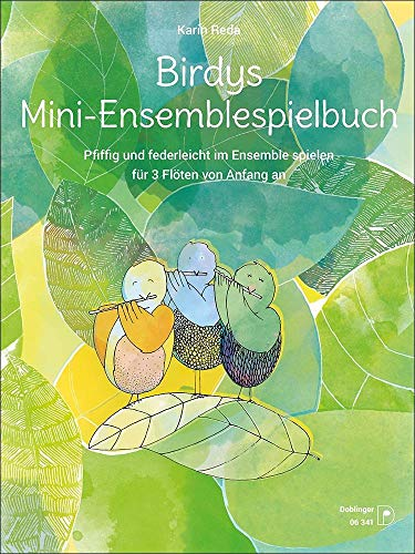 Birdys Mini-Ensemblespielbuch: Pfiffig und federleicht im Ensemble spielen für 3 Flöten von Anfang an