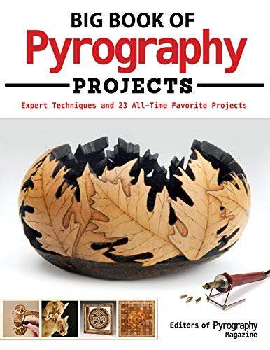 Big Book of Pyrography Projects: Expert Techniques and 23 All-Time Favorite Projects (Fox Chapel Publishing) Includes Beginner-Friendly Tips, Tricks, and Inspiration from Leading Woodburning Artists