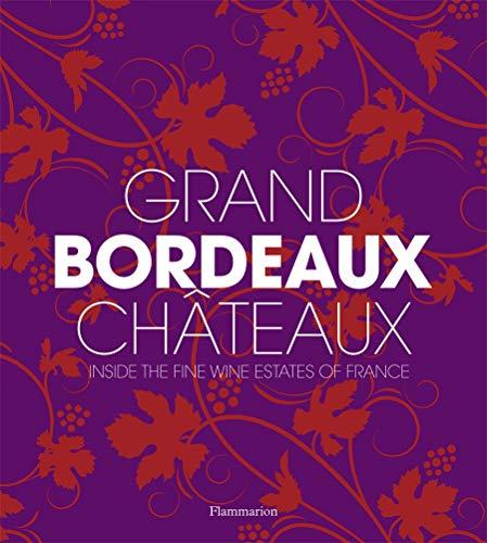 Grand Bordeaux Châteaux: Inside the Fine Wine Estates of France