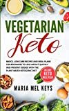 Vegetarian Keto: Basics, Low Carb Recipes and Meal Plans for Beginners to Lose Weight Quickly and Prevent Disease With the Plant-Based Ketogenic Diet - Maria Mel Keys