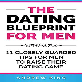 The Dating Blueprint for Men: 11 Closely Guarded Tips for Men to Raise Their Dating Game audiobook cover art