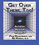 Get Over These, Too!: More Truth About What You Know That Just Ain't So!