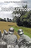 Dissolution 1940: A Story of the Nazi Invasion of England