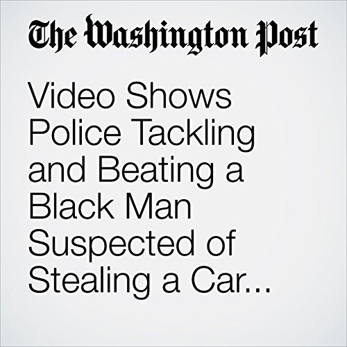 Video Shows Police Tackling and Beating a Black Man Suspected of Stealing a Car. It Was His. audiobook cover art