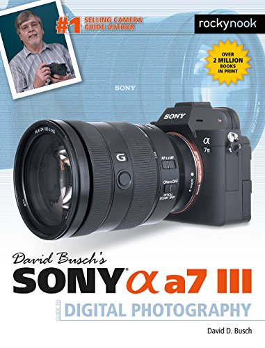 David Busch's Sony Alpha a7 III Guide to Digital Photography (The David...