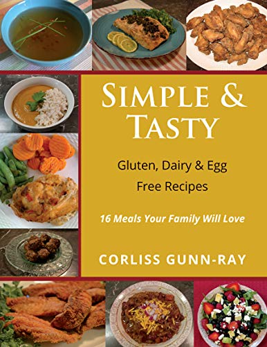 Simple & Tasty: Gluten, Dairy & Egg Free Recipes 16 Meals Your Family Will Love by [Corliss Gunn-Ray]
